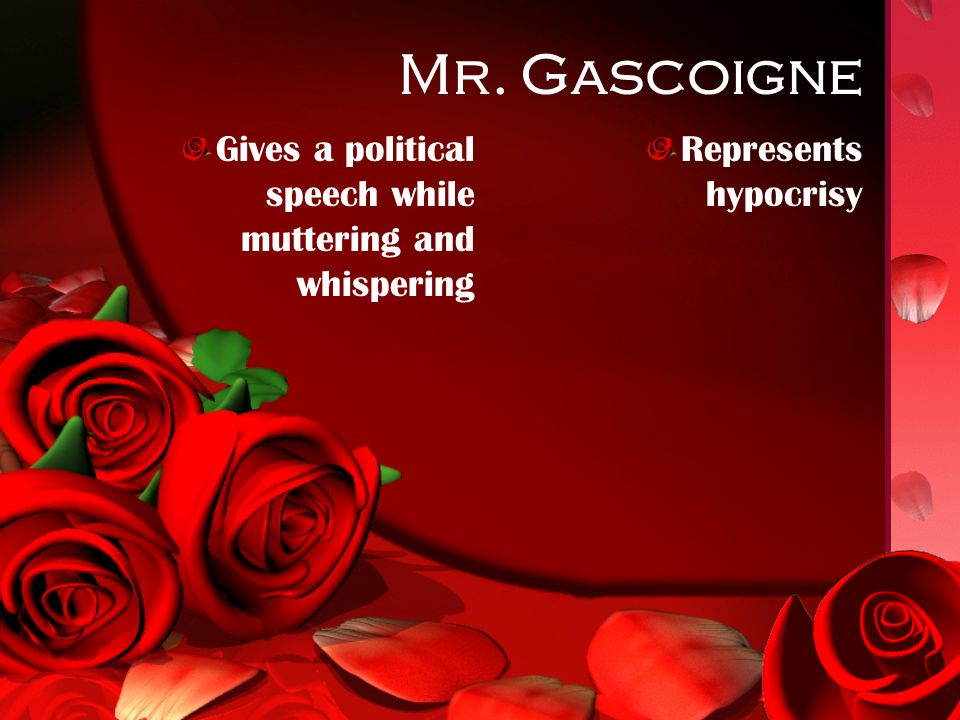 Mr. Gascoigne Gives a political speech while muttering and whispering Represents hypocrisy