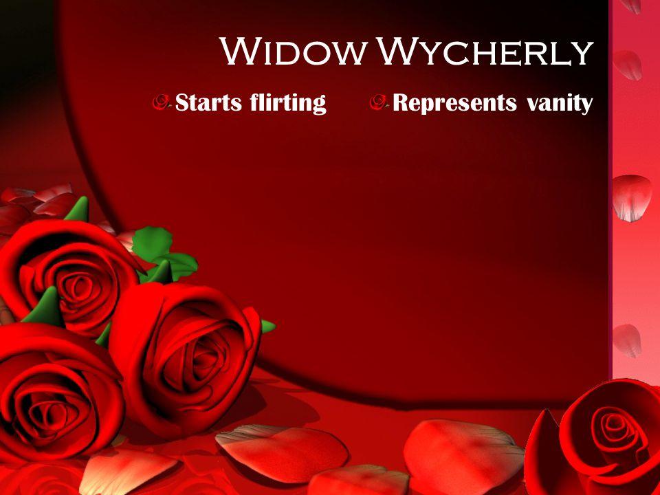Widow Wycherly Starts flirtingRepresents vanity