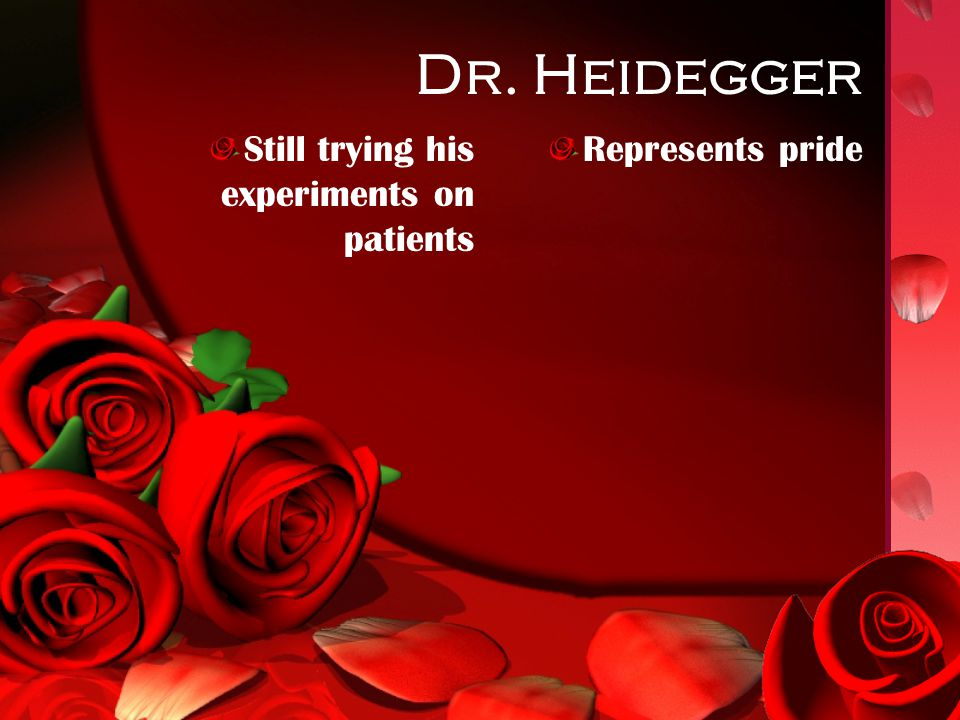 Dr. Heidegger Still trying his experiments on patients Represents pride