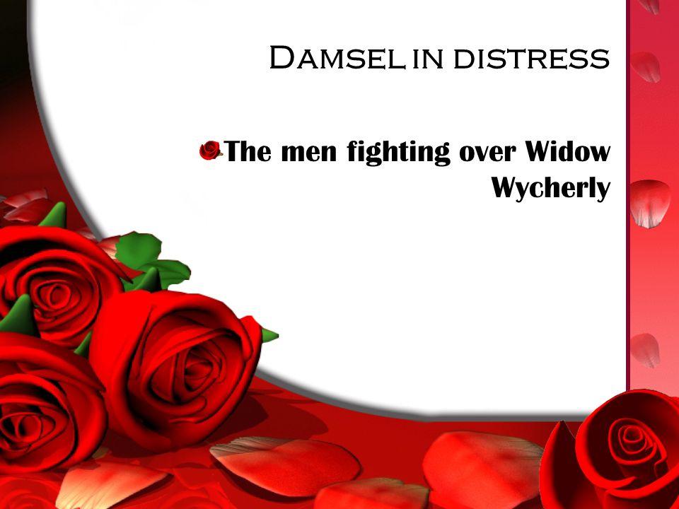 Damsel in distress The men fighting over Widow Wycherly