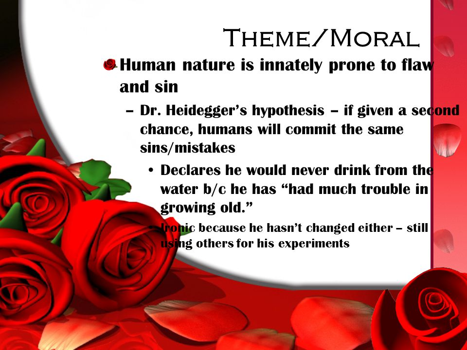 Theme/Moral Human nature is innately prone to flaw and sin –Dr.