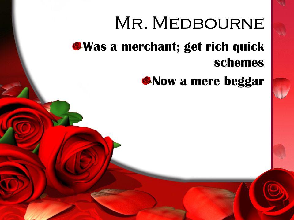 Mr. Medbourne Was a merchant; get rich quick schemes Now a mere beggar