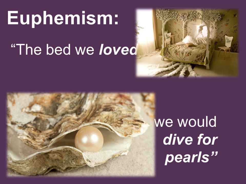 "Euphemism: ""The bed we loved in"" ""we would dive for pearls"""