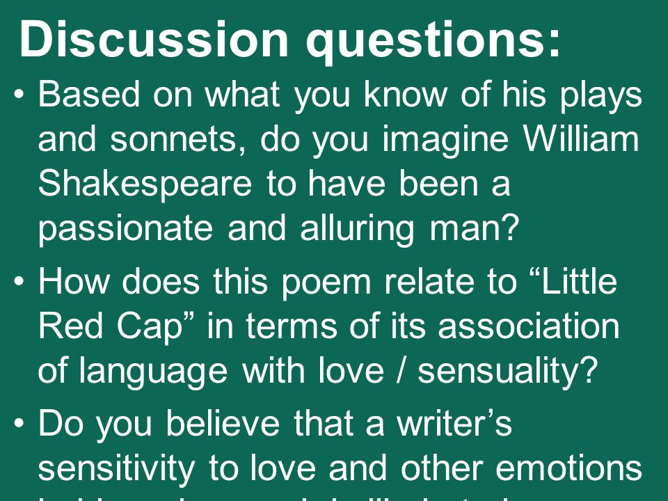 Discussion questions: Based on what you know of his plays and sonnets, do you imagine William Shakespeare to have been a passionate and alluring man?