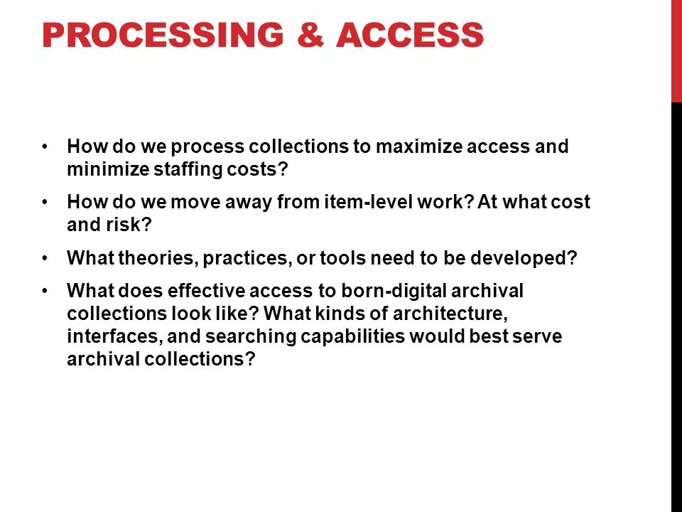 PROCESSING & ACCESS How do we process collections to maximize access and minimize staffing costs.