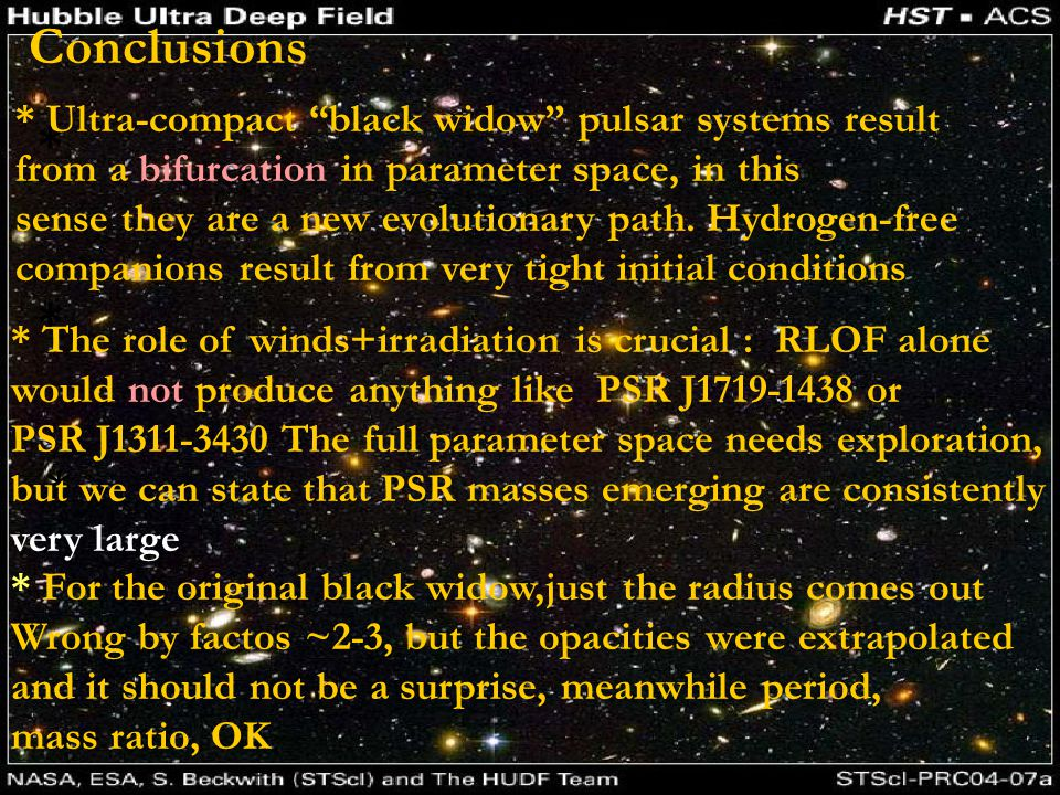 Conclusions * * * * Ultra-compact black widow pulsar systems result from a bifurcation in parameter space, in this sense they are a new evolutionary path.