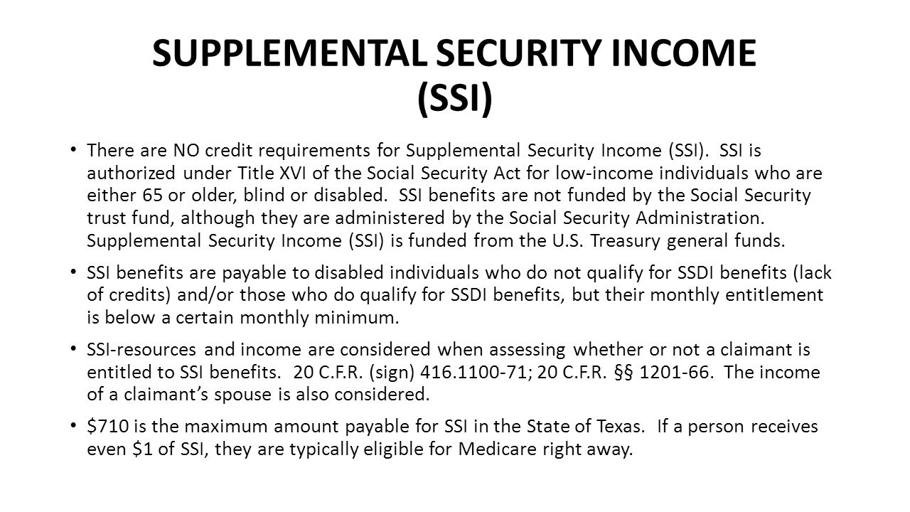 SUPPLEMENTAL SECURITY INCOME (SSI) There are NO credit requirements for Supplemental Security Income (SSI).