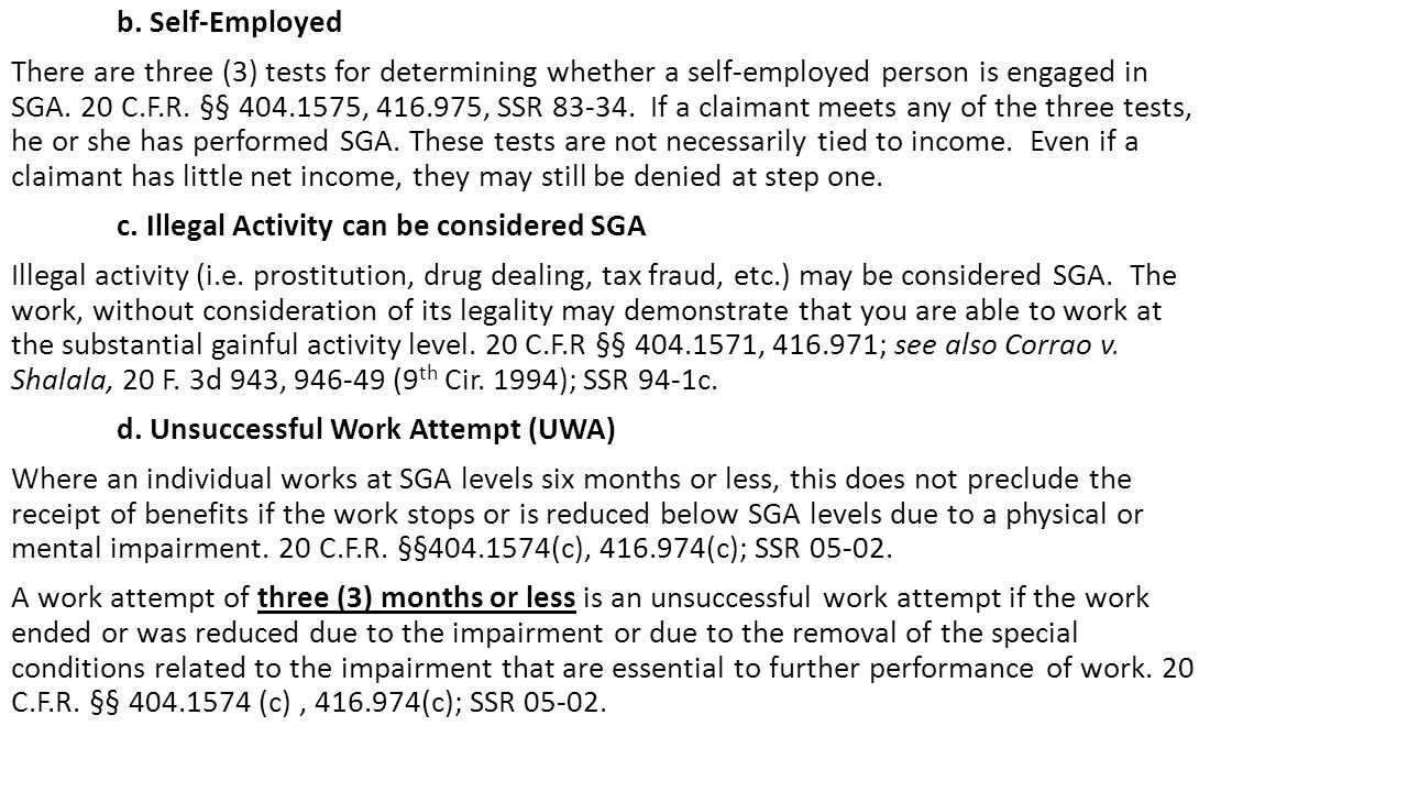 b. Self-Employed There are three (3) tests for determining whether a self-employed person is engaged in SGA. 20 C.F.R. §§ 404.1575, 416.975, SSR 83-34