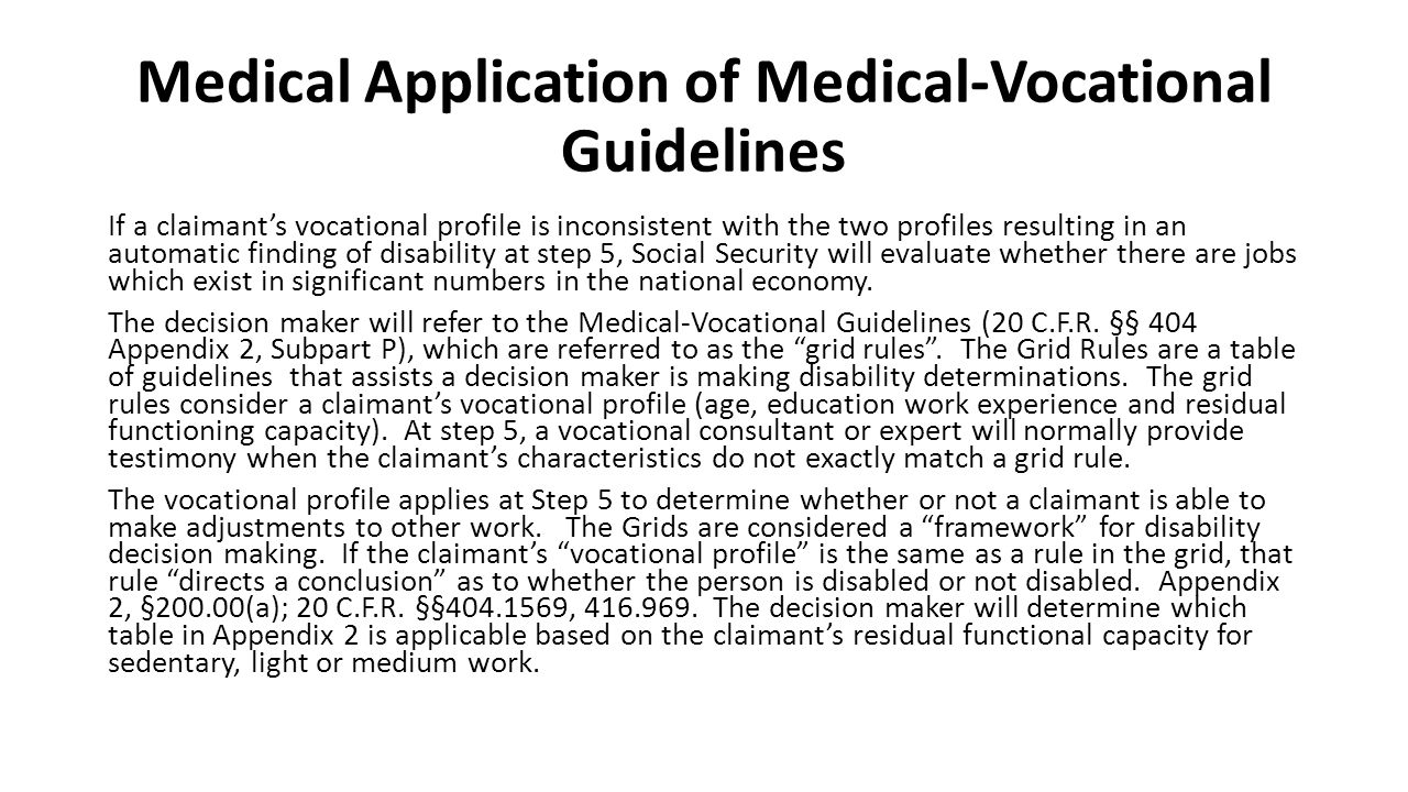 Medical Application of Medical-Vocational Guidelines If a claimant's vocational profile is inconsistent with the two profiles resulting in an automatic finding of disability at step 5, Social Security will evaluate whether there are jobs which exist in significant numbers in the national economy.