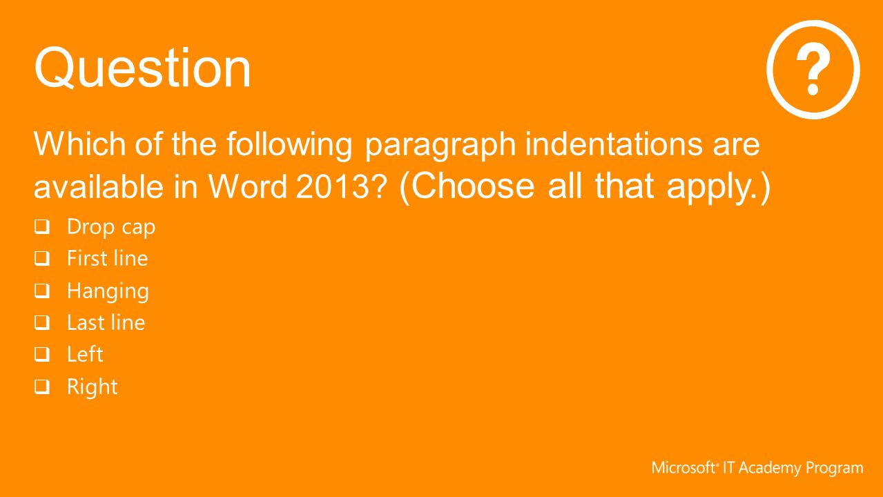 Which of the following paragraph indentations are available in Word 2013? (Choose all that apply.)  Drop cap  First line  Hanging  Last line  Lef