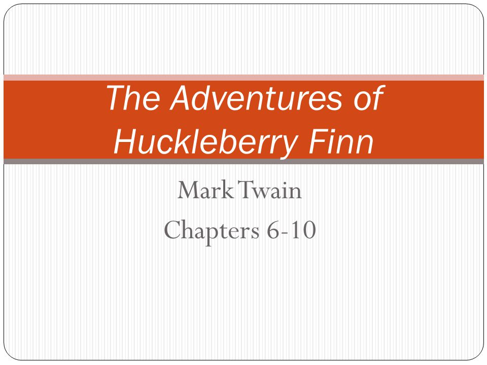 Mark Twain Chapters 6-10 The Adventures of Huckleberry Finn