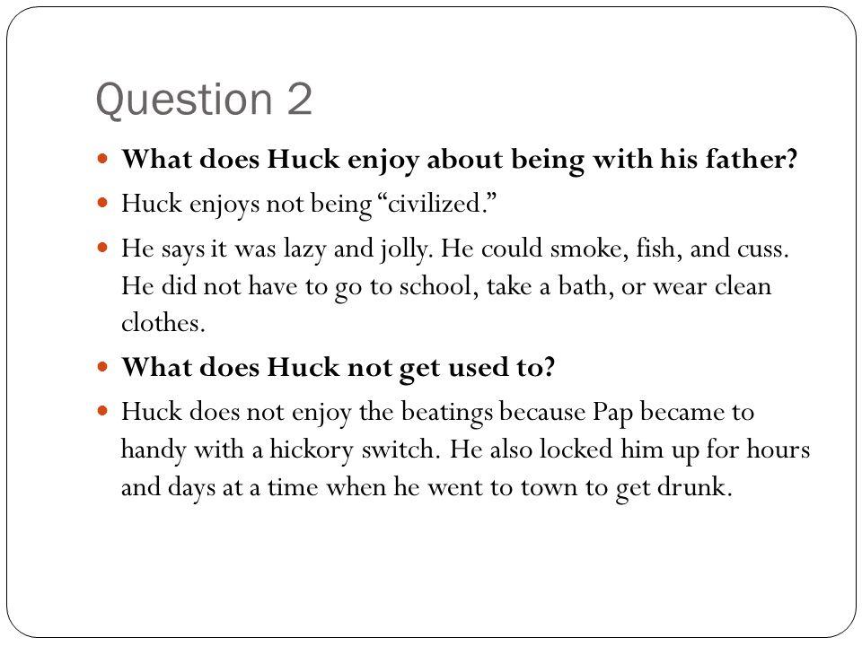 Questions about HUCKLEBERRY FINN?