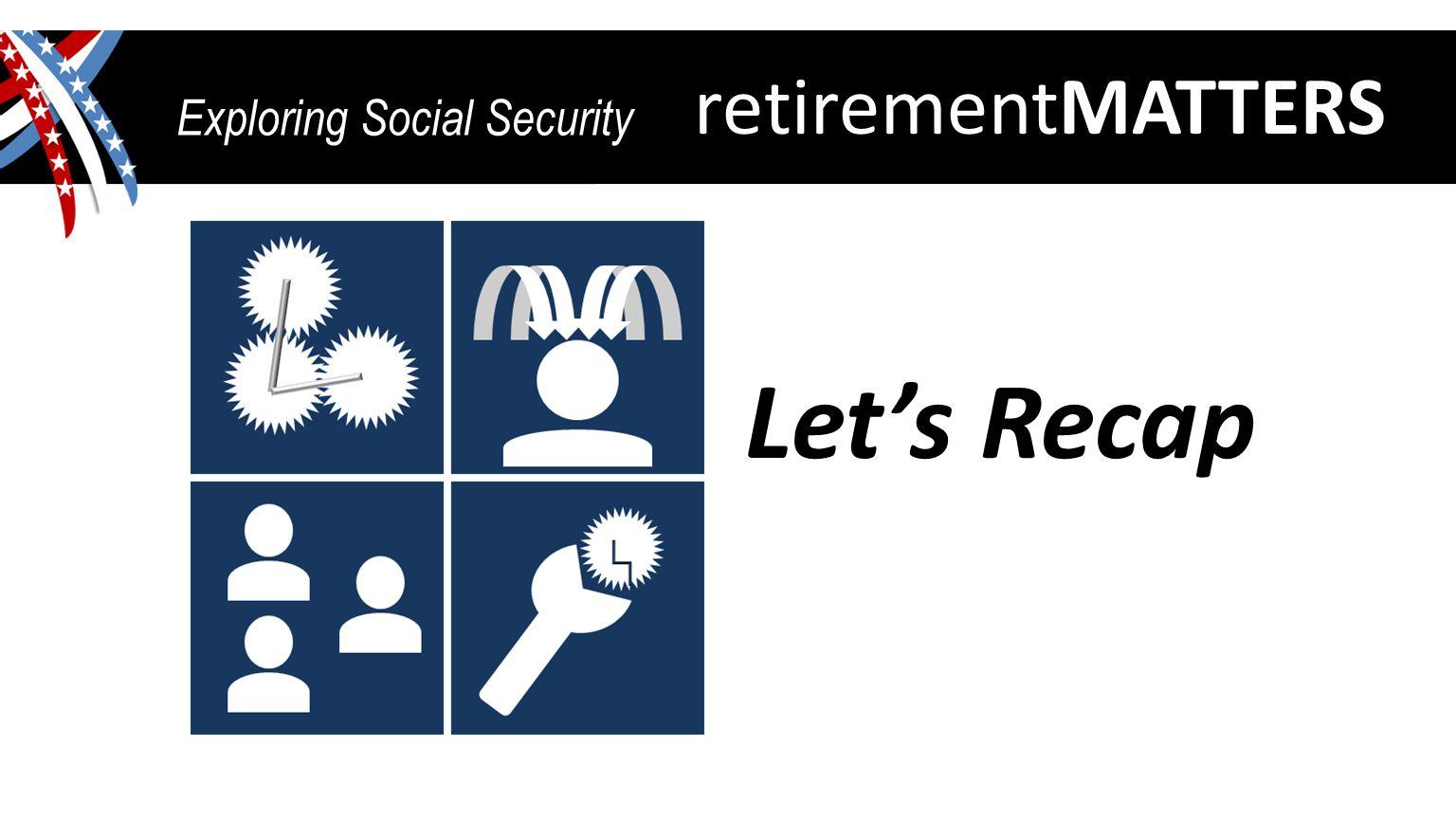 retirementMATTERS Exploring Social Security Let's Recap