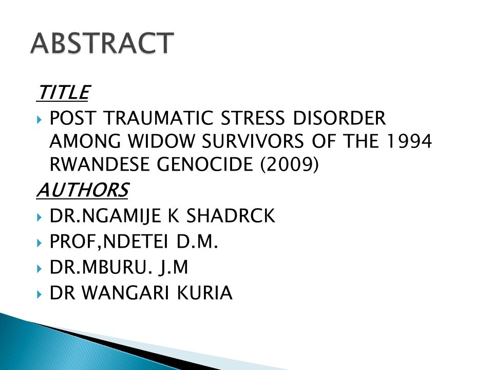  14 YRS AFTER THE 1994 RWANDESE GENOCIDE,WIDOW SURVIVORS ARE STILL SUFFERING FROM PTSD AND OTHER PSYCHIATRIC MORBIDITIES.
