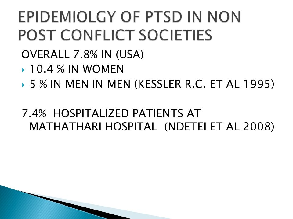 PSCHIATRIC MORBIDITY  PTSD IS ASSOCITED WITH  MAJOR DEPRESSIVE DISORDER(N 12 =10.8%)  GENERALIZED ANXIETY DISORDER(N 25=22.7%)  IN 1996 PSYCHIATRIC MORBIDITY WAS 50.3% WHICH INCLUDED ABNORMAL GRIEF REACTION FOLLOWED BY MAJOR DEPRESSSION AND THEN PTSD