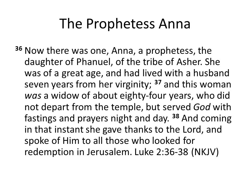 The Prophetess Anna 36 Now there was one, Anna, a prophetess, the daughter of Phanuel, of the tribe of Asher.