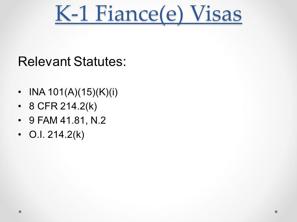 Relevant Statutes: INA 101(A)(15)(K)(i) 8 CFR 214.2(k) 9 FAM 41.81, N.2 O.I. 214.2(k)