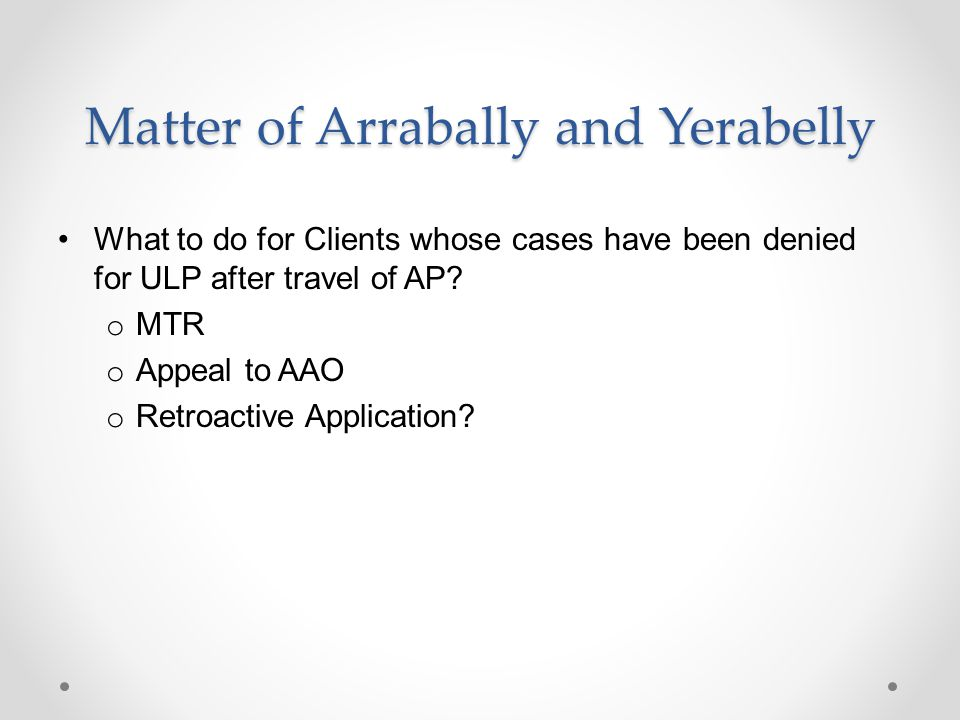 Matter of Arrabally and Yerabelly What to do for Clients whose cases have been denied for ULP after travel of AP.