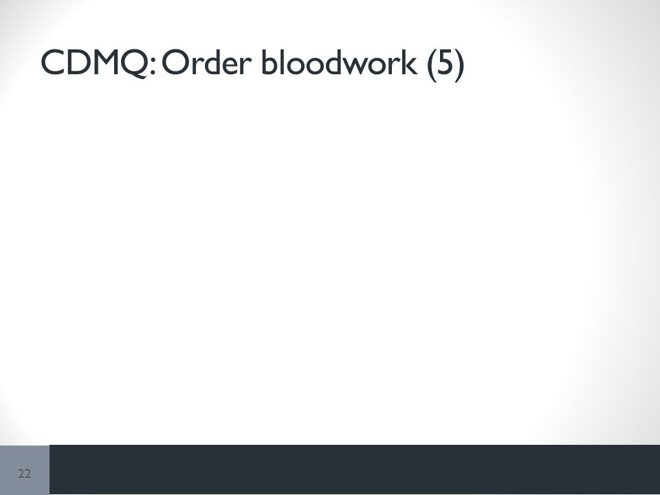 CDMQ: Order bloodwork (5) 22