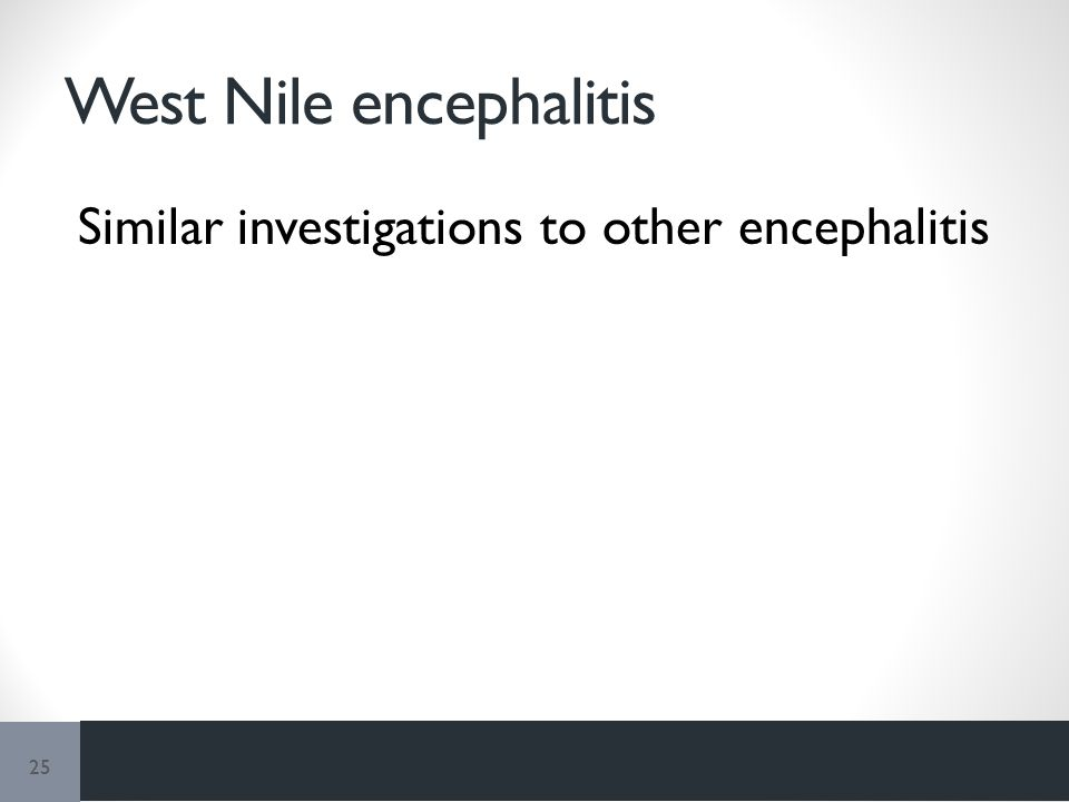 West Nile encephalitis Similar investigations to other encephalitis 25