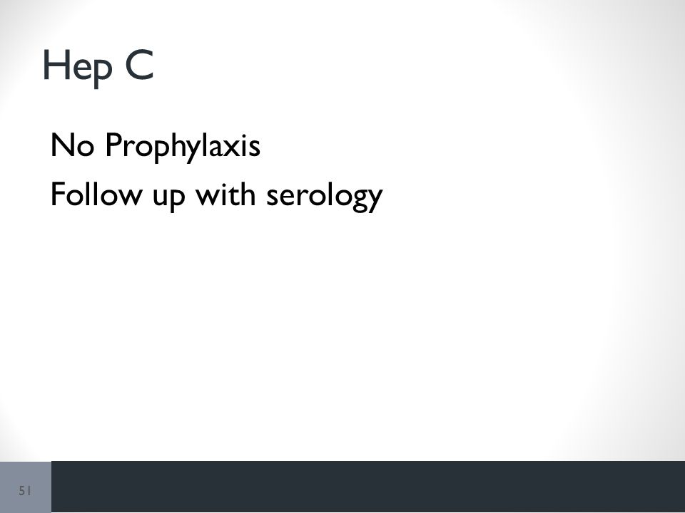 Hep C No Prophylaxis Follow up with serology 51