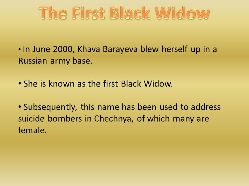 In June 2000, Khava Barayeva blew herself up in a Russian army base.