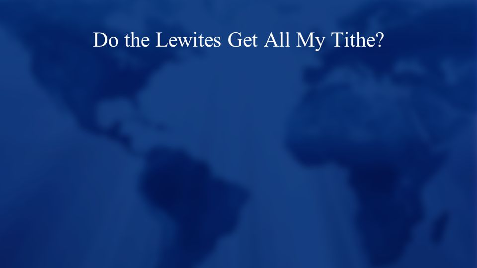 Do the Lewites Get All My Tithe