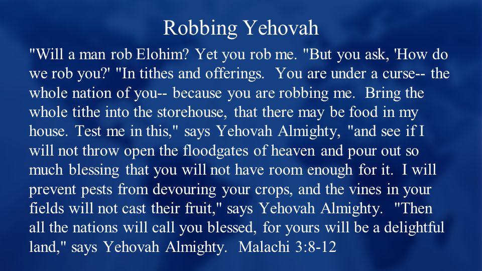 Robbing Yehovah Will a man rob Elohim. Yet you rob me.