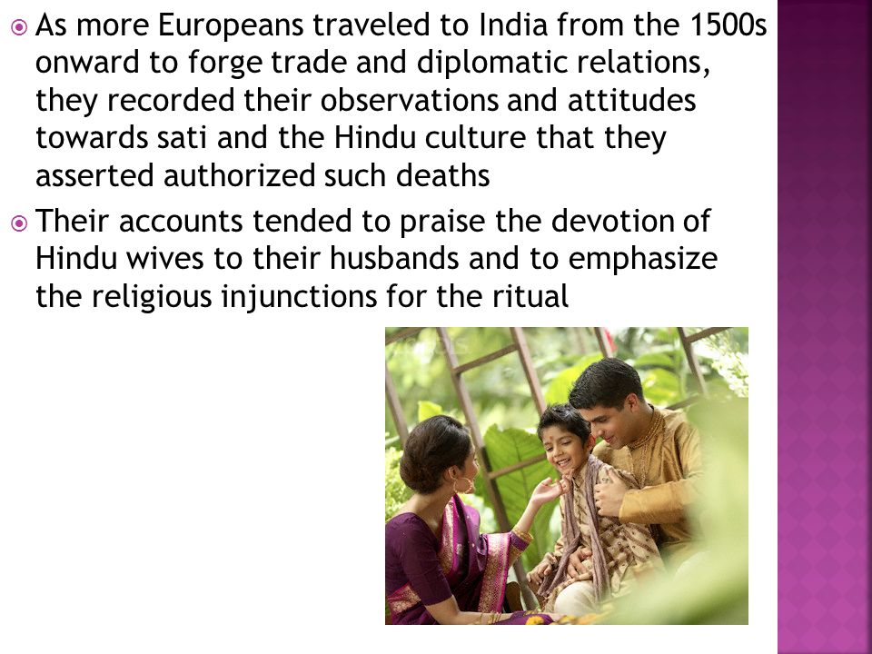  As more Europeans traveled to India from the 1500s onward to forge trade and diplomatic relations, they recorded their observations and attitudes to