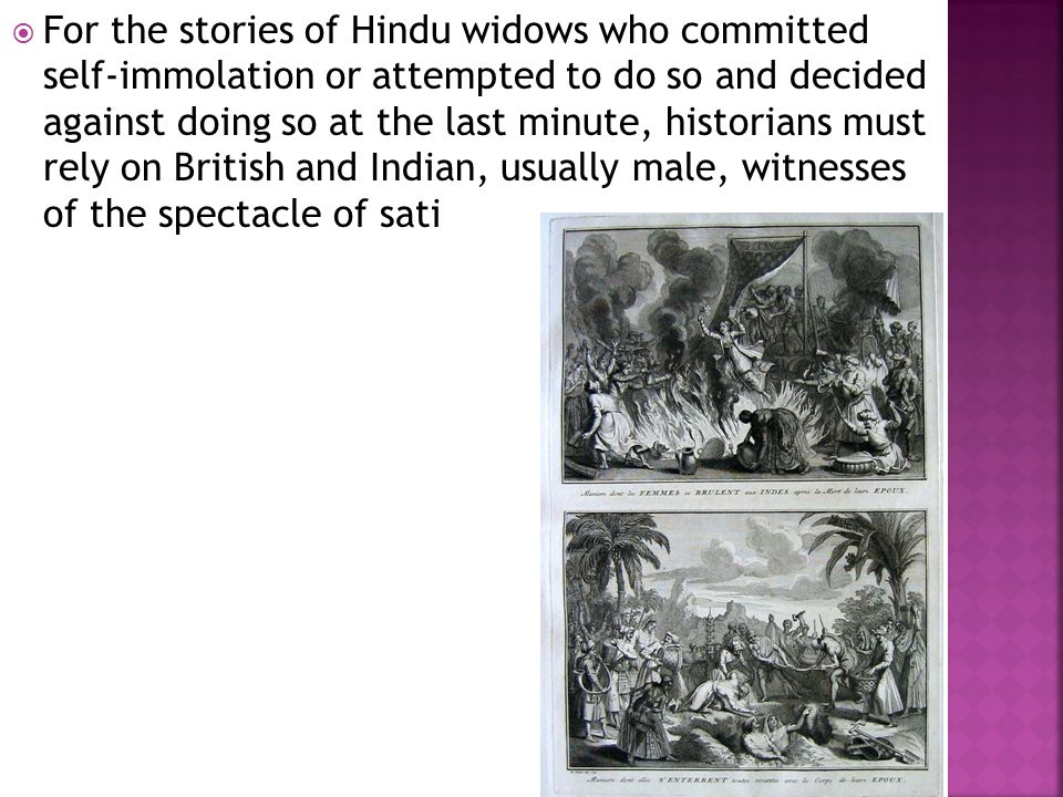  For the stories of Hindu widows who committed self-immolation or attempted to do so and decided against doing so at the last minute, historians must