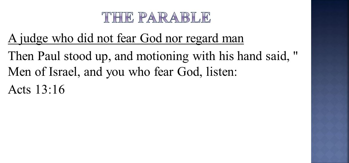 A judge who did not fear God nor regard man Then Paul stood up, and motioning with his hand said, Men of Israel, and you who fear God, listen: Acts 13:16