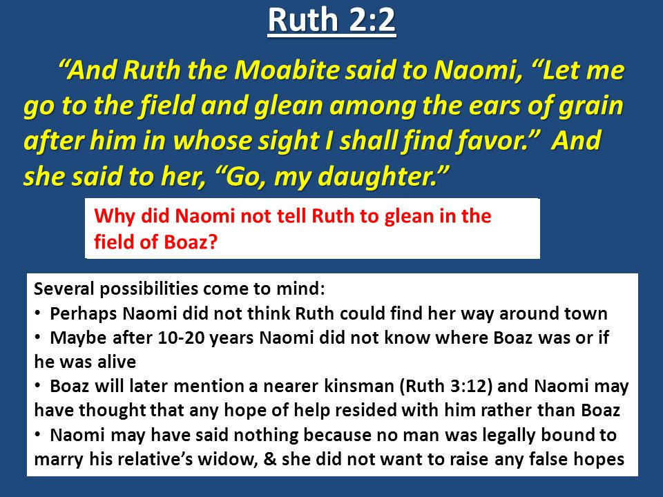 Ruth 2:2 And Ruth the Moabite said to Naomi, Let me go to the field and glean among the ears of grain after him in whose sight I shall find favor. And she said to her, Go, my daughter. Why do you think Naomi stayed behind when Ruth went out to glean.