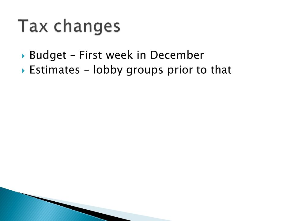  Budget – First week in December  Estimates – lobby groups prior to that
