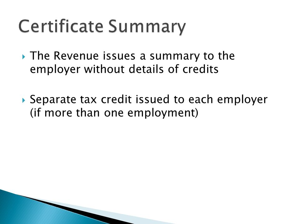  The Revenue issues a summary to the employer without details of credits  Separate tax credit issued to each employer (if more than one employment)