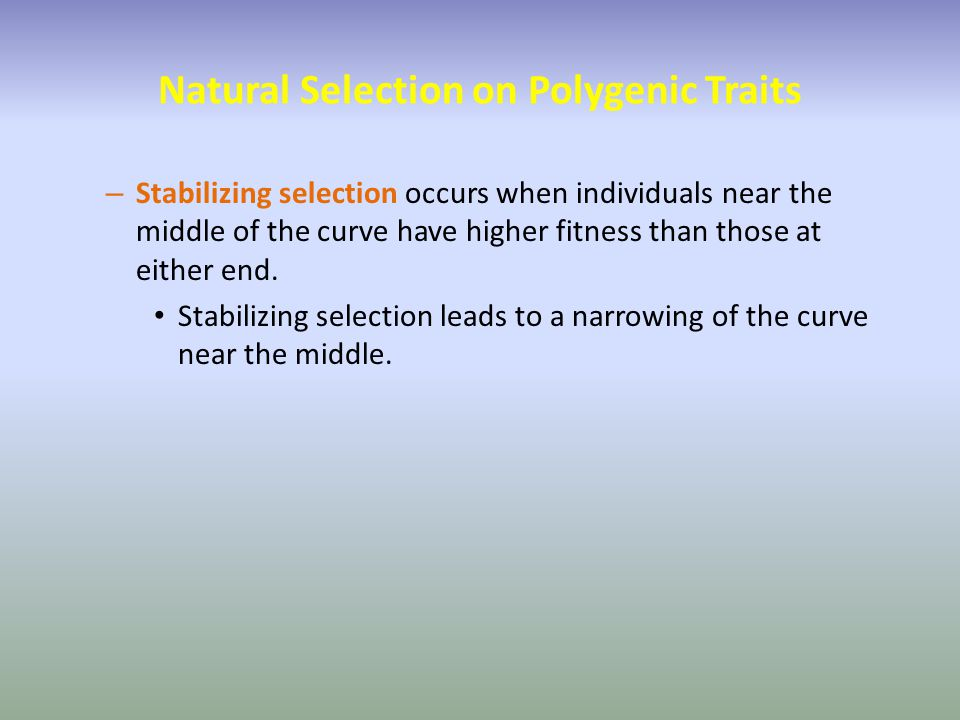 Natural Selection on Polygenic Traits – Stabilizing selection occurs when individuals near the middle of the curve have higher fitness than those at e