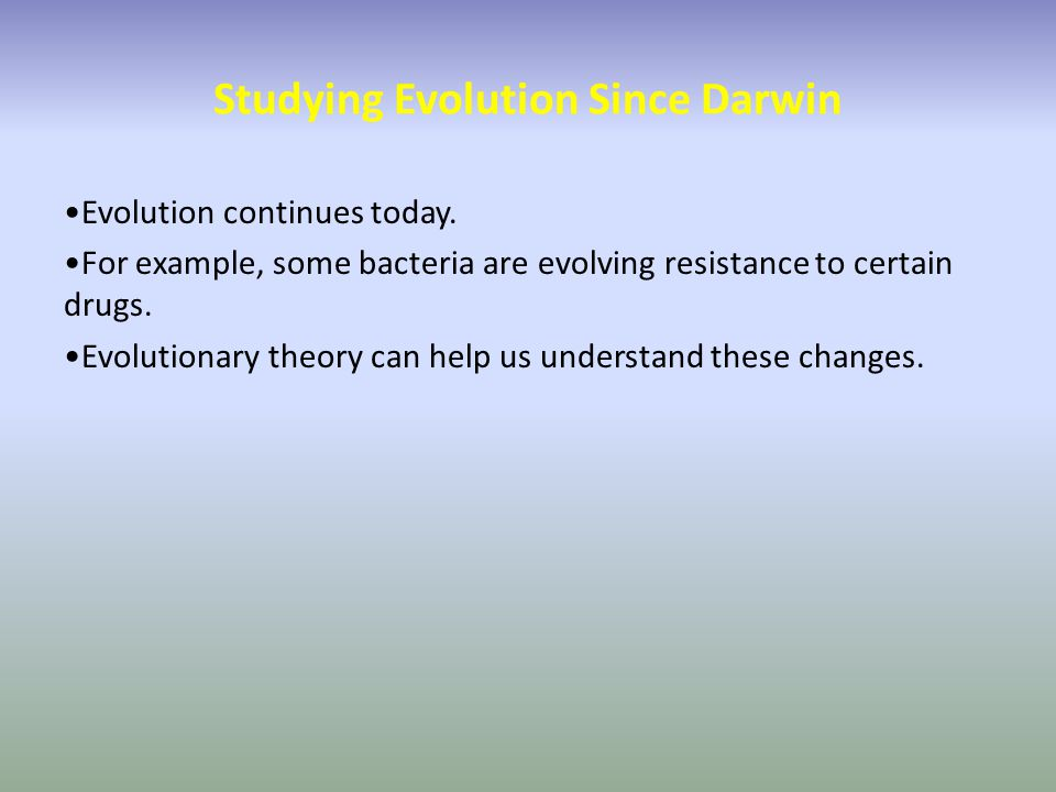 Studying Evolution Since Darwin Evolution continues today.