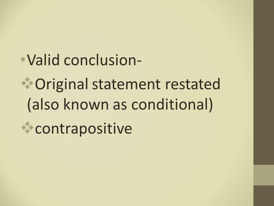Valid conclusion-  Original statement restated (also known as conditional)  contrapositive