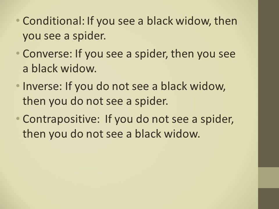 Conditional: If you see a black widow, then you see a spider.
