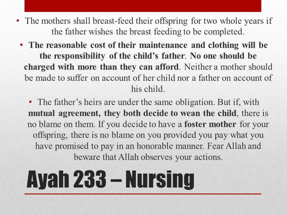 Ayah 233 – Nursing The mothers shall breast-feed their offspring for two whole years if the father wishes the breast feeding to be completed.