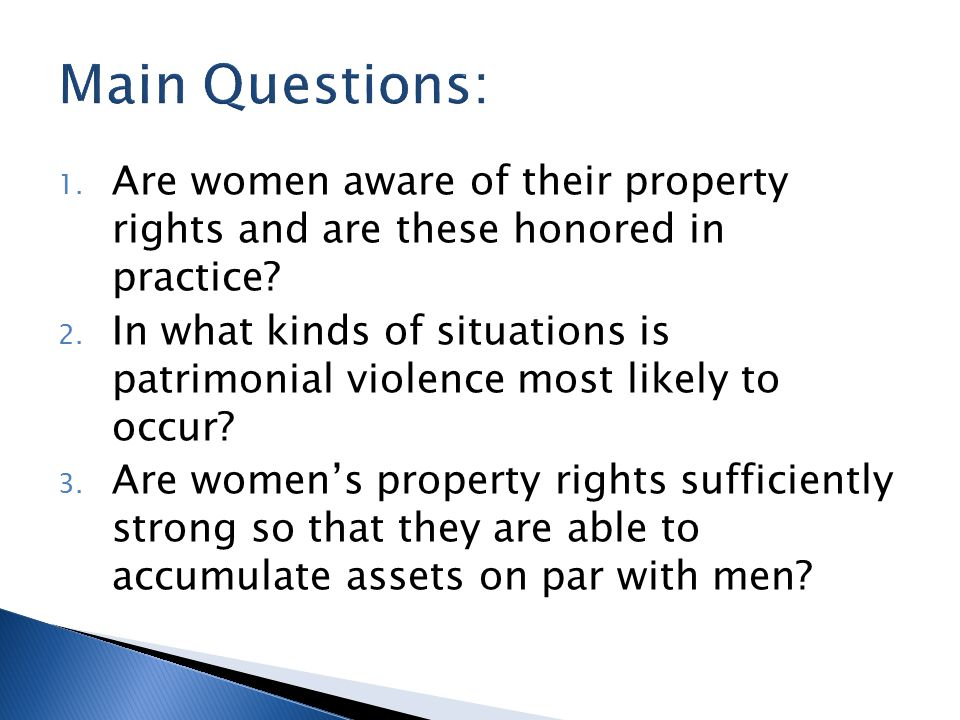 1. Are women aware of their property rights and are these honored in practice.
