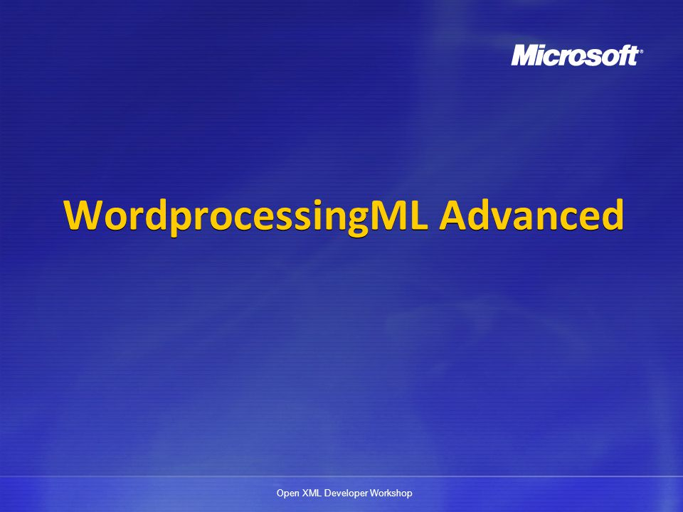 Open XML Developer Workshop WordprocessingML Advanced