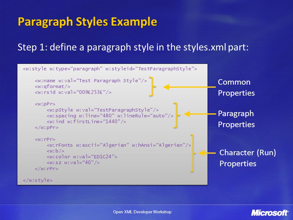 Open XML Developer Workshop Paragraph Styles Example Step 1: define a paragraph style in the styles.xml part: Paragraph Properties Character (Run) Properties Common Properties