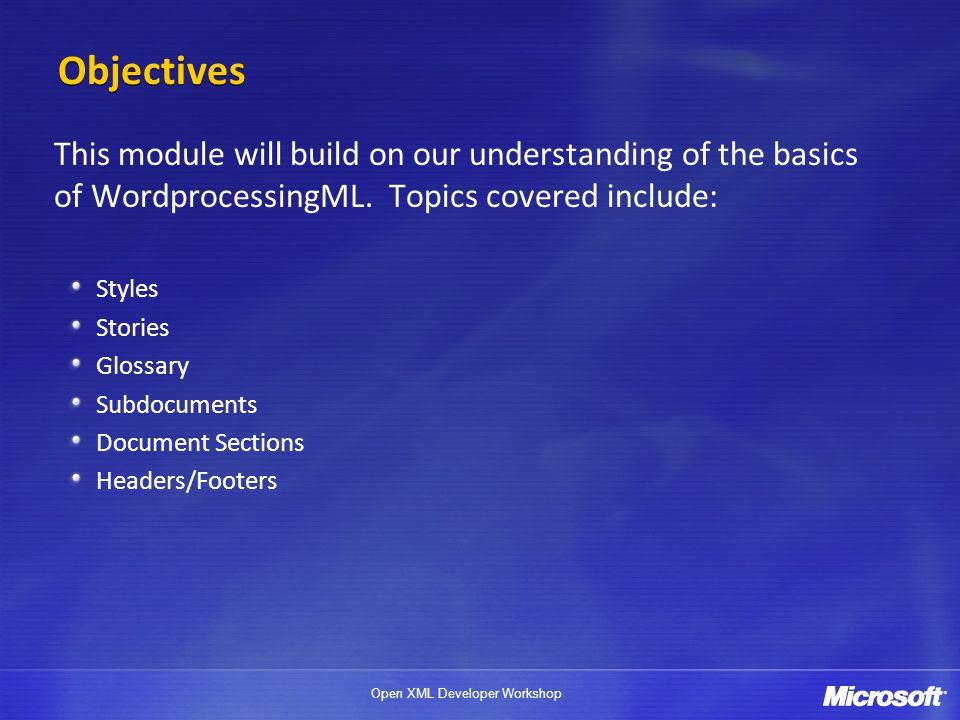 Open XML Developer Workshop Objectives This module will build on our understanding of the basics of WordprocessingML.