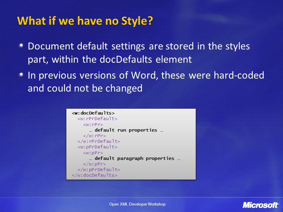 Open XML Developer Workshop What if we have no Style.