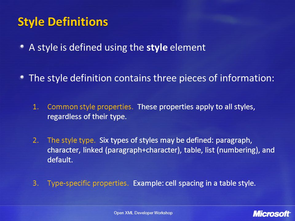 Open XML Developer Workshop Style Definitions A style is defined using the style element The style definition contains three pieces of information: 1.Common style properties.