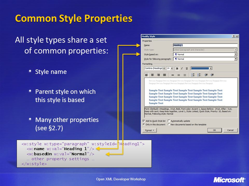 Open XML Developer Workshop All style types share a set of common properties: Style name Parent style on which this style is based Many other properties (see §2.7) Common Style Properties … other property settings …