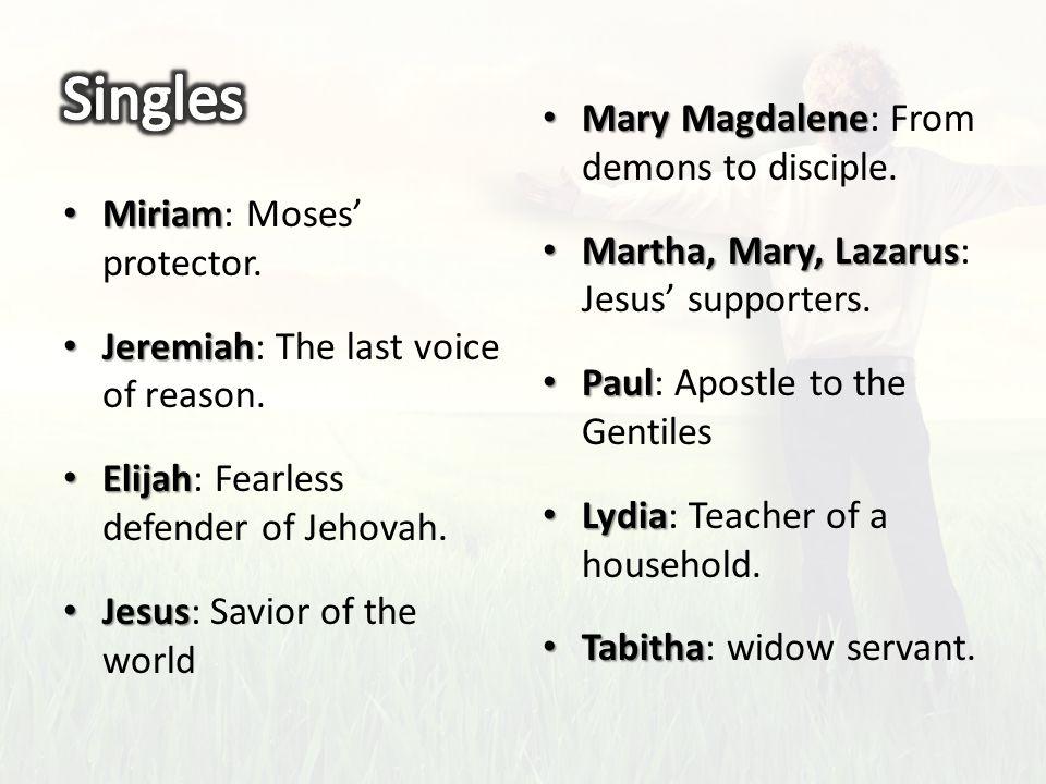 Miriam Miriam: Moses' protector. Jeremiah Jeremiah: The last voice of reason. Elijah Elijah: Fearless defender of Jehovah. Jesus Jesus: Savior of the