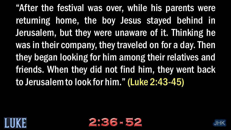 After the festival was over, while his parents were returning home, the boy Jesus stayed behind in Jerusalem, but they were unaware of it.