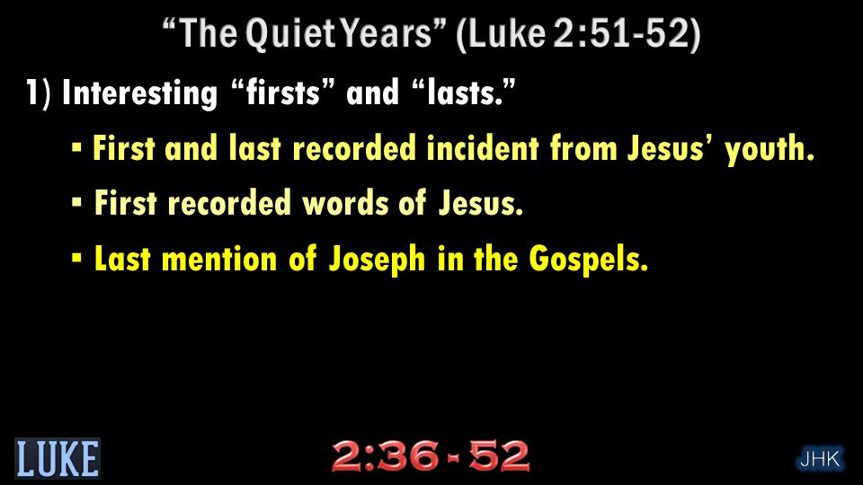 1) Interesting firsts and lasts. ▪ First and last recorded incident from Jesus' youth.
