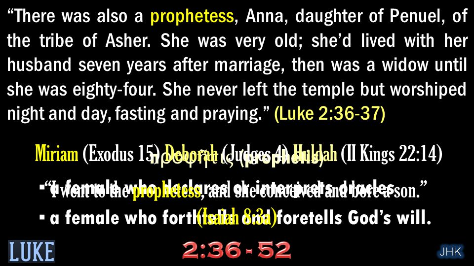 There was also a prophetess, Anna, daughter of Penuel, of the tribe of Asher.